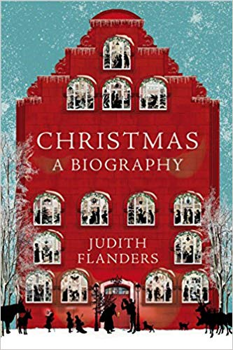 Christmas A Biography Judith Flanders