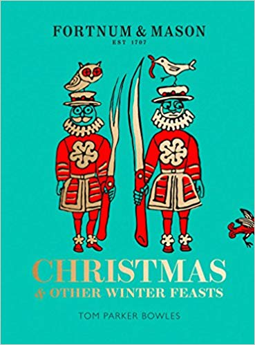 Fortnum & Mason: Christmas & Other Winter Feasts by Tom Parker Bowles