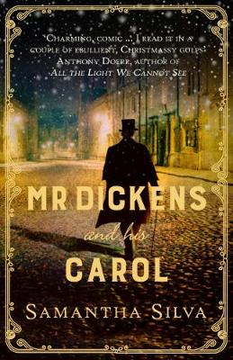 Mr. Dickens and His Carol by Samantha Silva