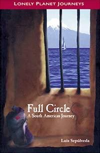 Full Circle A South American Journey - Luis Sepúlveda