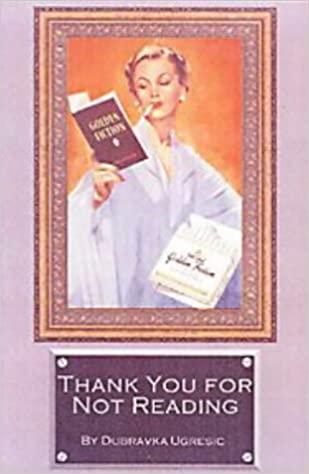 Thank You for Not Reading - Dubravka Ugresic