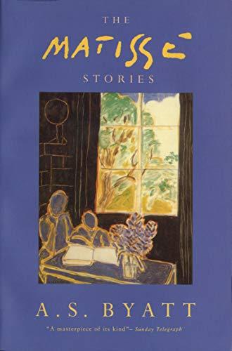 The Matisse Stories - A. S. Byatt