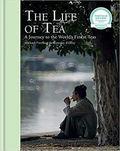 The Life of Tea A Journey to the World's Finest Teas - Michael Freeman