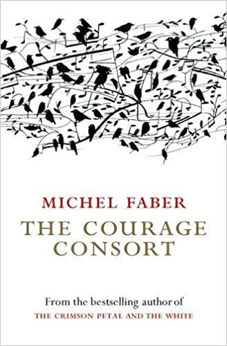 The Courage Consort - Michel Faber