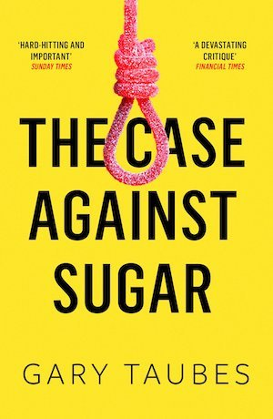 The Case Against Sugar - Gary Taubes