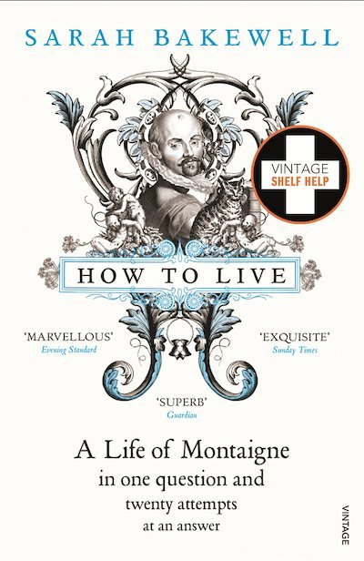 How to Live A Life of Montaigne - Sarah Bakewell