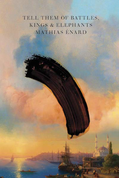 Tell Them of Battles, Kings, and Elephants - Mathias Enard