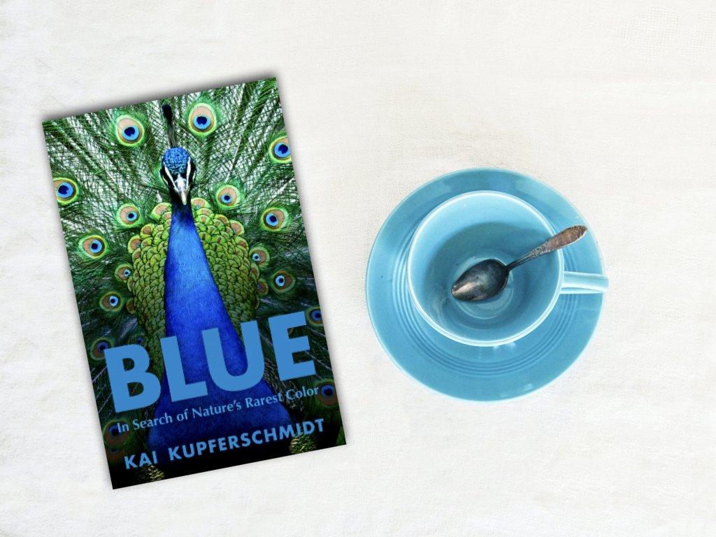 Blue In Search of Nature's Rarest Colour - Kai Kupferschmidt