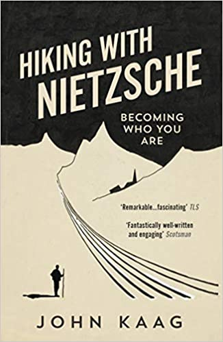 Hiking with Nietzsche: Becoming Who You Are - John Kaag