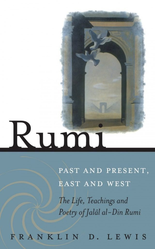 Rumi Past and Present East and West - Franklin Lewis