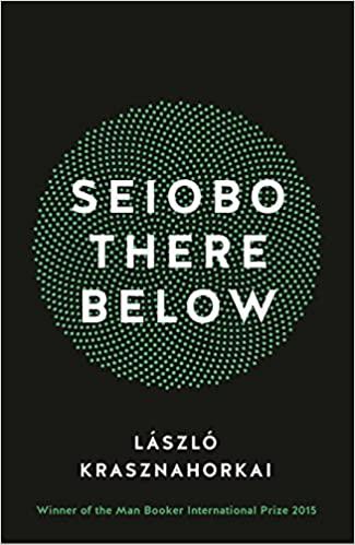 Seiobo There Below - László Krasznahorkai