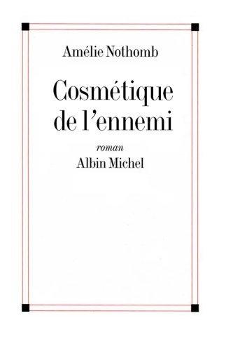 Cosmétique de l'ennemi - Amélie Nothomb