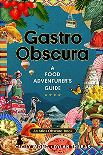 Gastro Obscura: A Food Adventurer's Guide - Cecily Wong