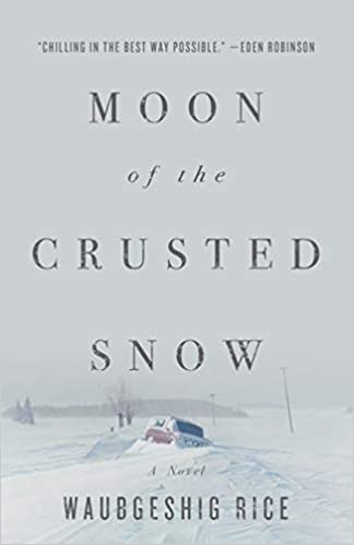 Moon of the Crusted Snow - Waubgeshig Rice