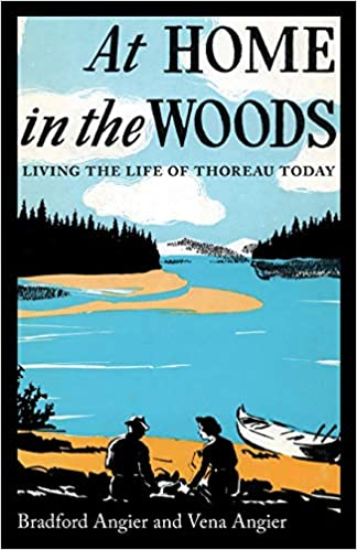 At Home in the Woods: Living the Life of Thoreau Today - Bradford & Vena Angier