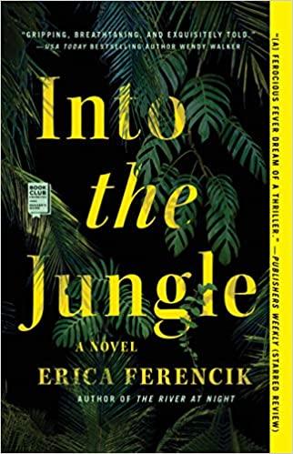 Into the Jungle - Erica Ferencik