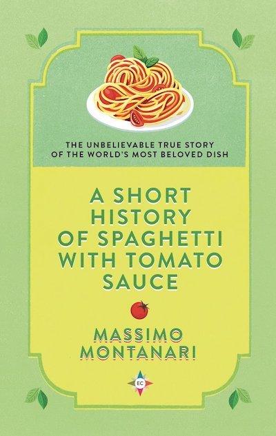 A Short History of Spaghetti with Tomato Sauce by Massimo Montanari,