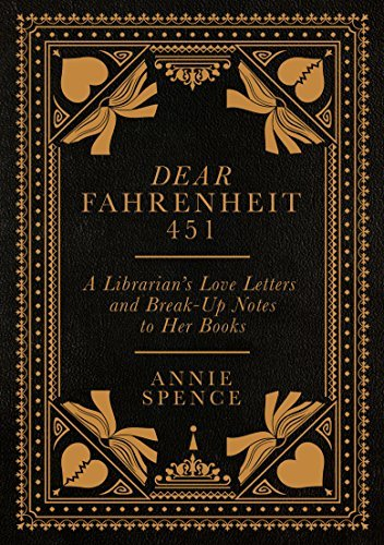Dear Fahrenheit 451: A Librarian's Love Letters and Break-Up Notes to Her Books - Annie Spence