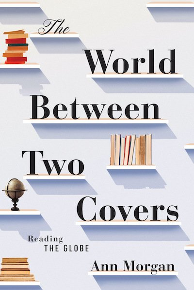 The World Between Two Covers: Reading the Globe - Ann Morgan