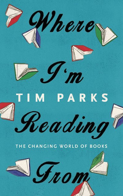 Where I'm Reading From: The Changing World of Books - Tim Parks